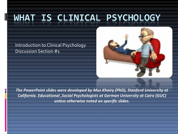 Introduction to Clinical Psychology Discussion Section #1 The PowerPoint slides were developed by Mus Khairy (PhD), Stanfo...