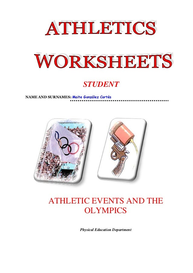 STUDENT NAME AND SURNAMES: Maite González Cortés  ATHLETIC EVENTS AND THE OLYMPICS Physical Education Department