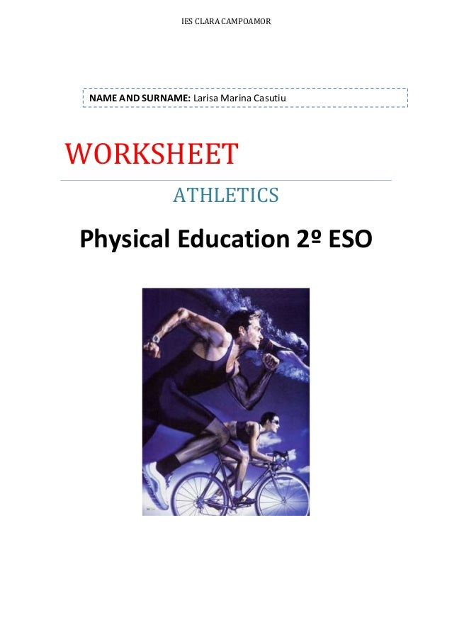 IES CLARA CAMPOAMOR  NAME AND SURNAME: Larisa Marina Casutiu  WORKSHEET ATHLETICS  Physical Education 2º ESO