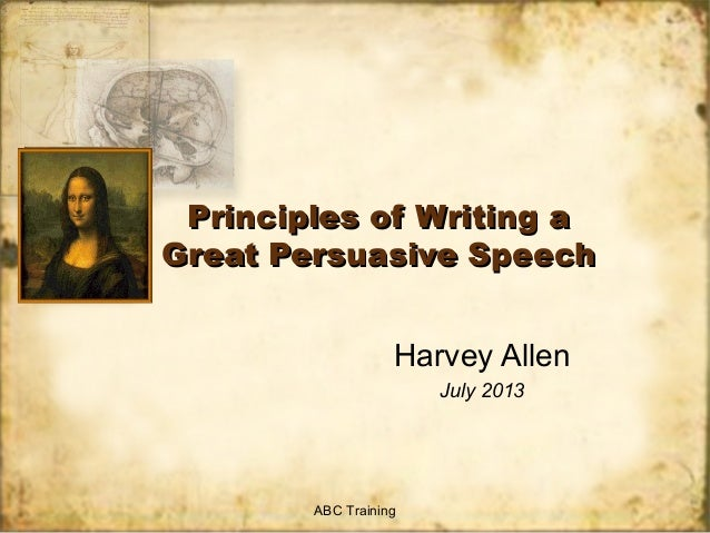 Principles of Writing a Great Persuasive Speech Harvey Allen July 2013  ABC Training