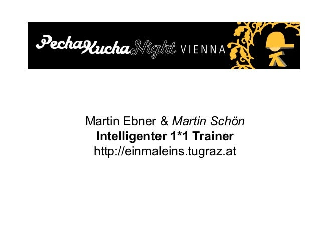 Martin Ebner & Martin Schön Intelligenter 1*1 Trainer http://einmaleins.tugraz.at