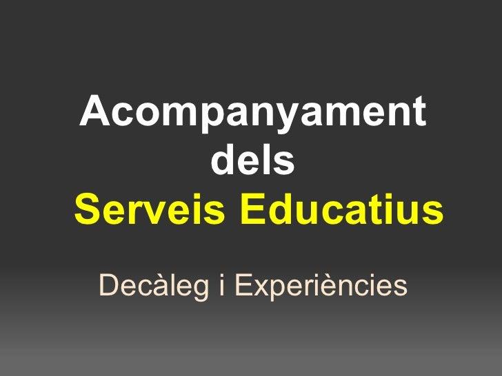 Acompanyament dels  Serveis Educatius Decàleg i Experiències