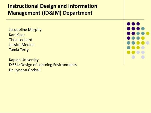 Instructional Design and Information Management (ID&IM) Department Jacqueline Murphy Karl Kiser Thea Leonard Jessica Medin...
