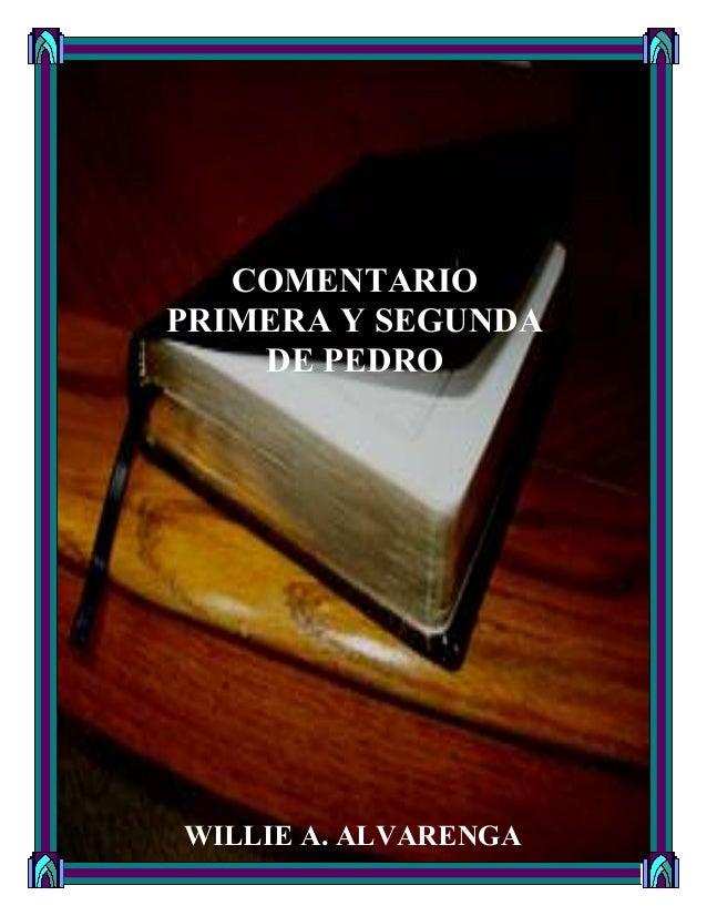 COMENTARIO PRIMERA Y SEGUNDA DE PEDRO  WILLIE A. ALVARENGA