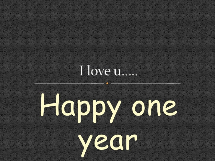 Happy one year<br />I love u…..<br />