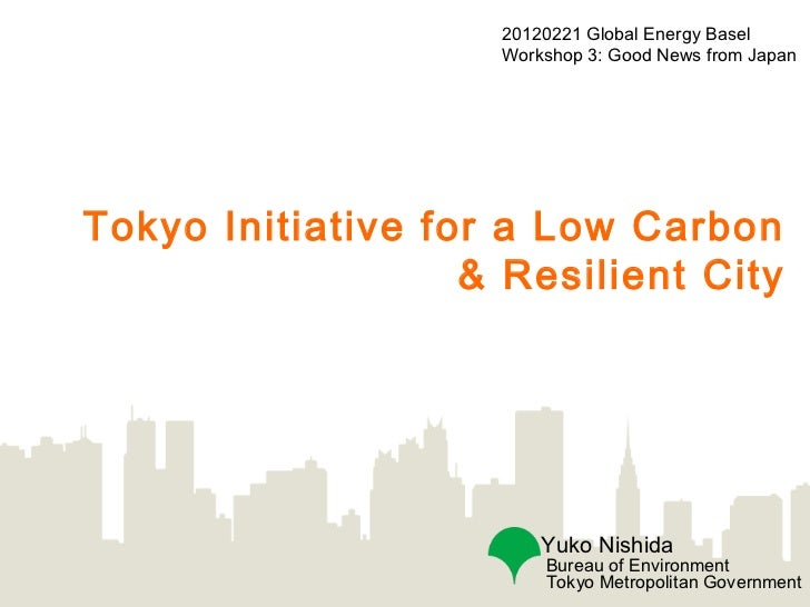 20120221 Global Energy Basel                    Workshop 3: Good News from JapanTokyo Initiative for a Low Carbon         ...