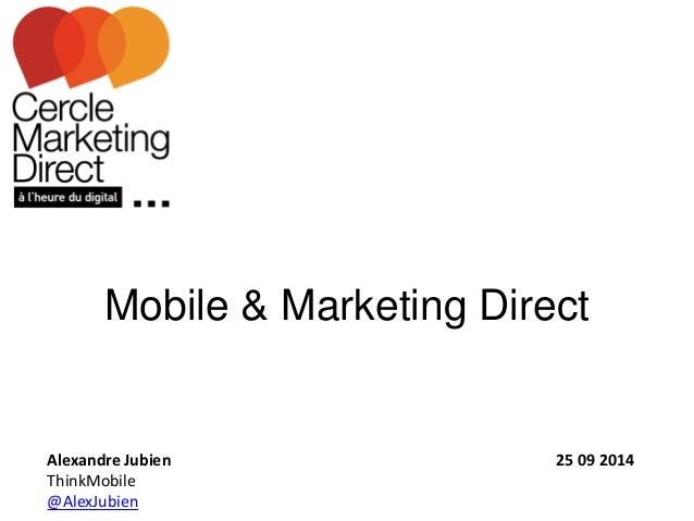 Mobile & Marketing Direct  Alexandre Jubien 25 09 2014  ThinkMobile  @AlexJubien