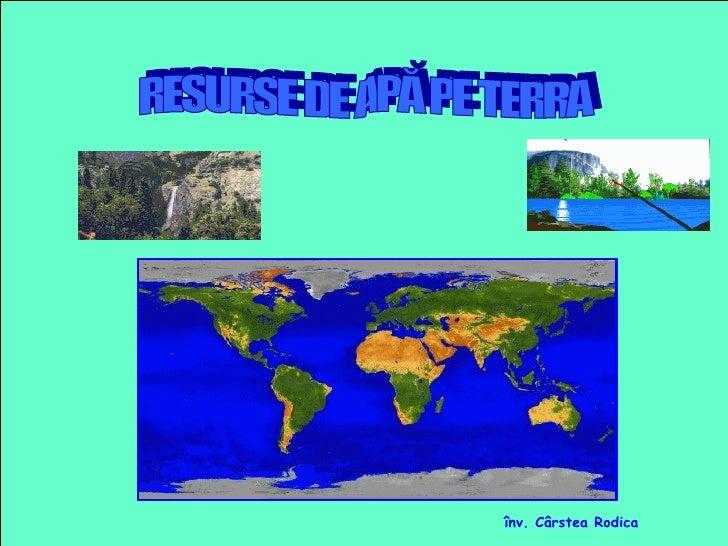 RESURSE DE APĂ PE TERRA înv. Cârstea Rodica