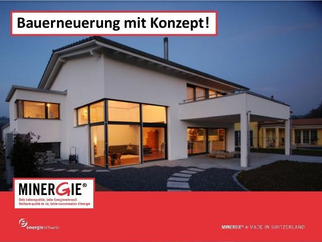 Bauerneuerung mit Konzept!  www.minergie.ch