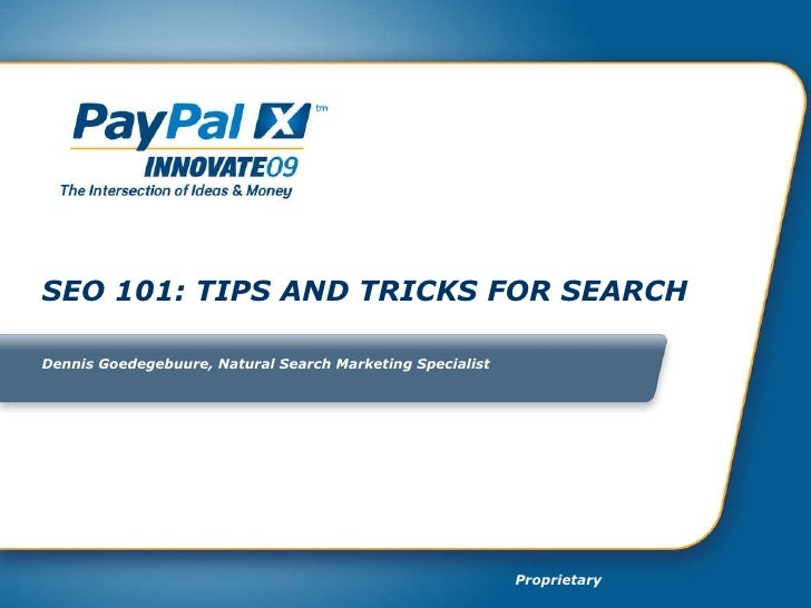 SEO 101: TIPS AND TRICKS FOR SEARCH Dennis Goedegebuure, Natural Search Marketing Specialist