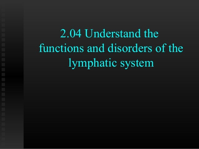 2.04 Understand thefunctions and disorders of the      lymphatic system