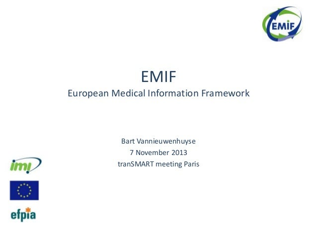EMIF European Medical Information Framework  Bart Vannieuwenhuyse 7 November 2013 tranSMART meeting Paris