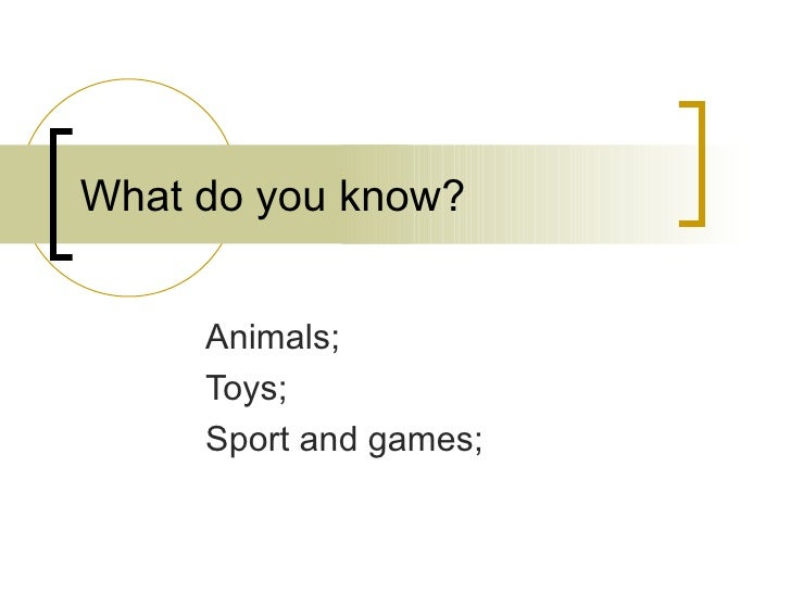 What do you know?        Animals;      Toys;      Sport and games;