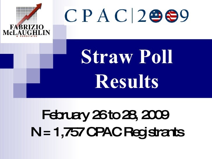 February 26 to 28, 2009 Straw Poll Results N = 1,757 CPAC Registrants