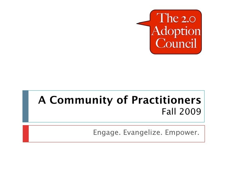 A Community of Practitioners                            Fall 2009           Engage. Evangelize. Empower.