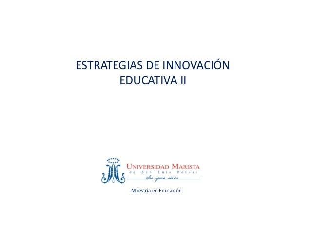 MaestríaenEducaciónESTRATEGIASDEINNOVACIÓNEDUCATIVAII