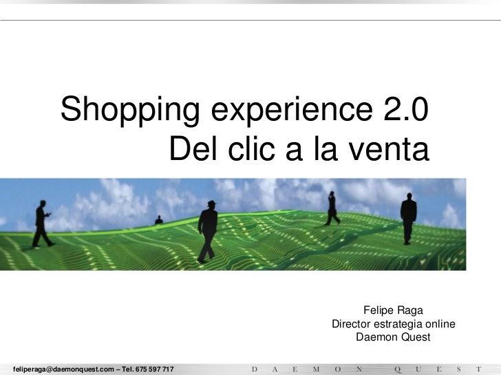 Shopping experience 2.0                   Del clic a la venta                                                      Felipe ...