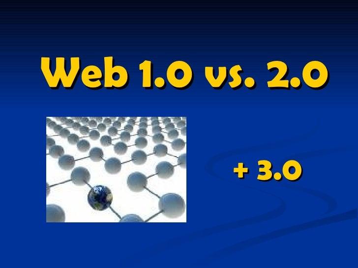 Web 1.0 vs. 2.0           + 3.0
