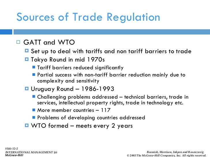 Sources of Trade Regulation <ul><li>GATT and WTO </li></ul><ul><ul><li>Set up to deal with tariffs and non tariff barriers...
