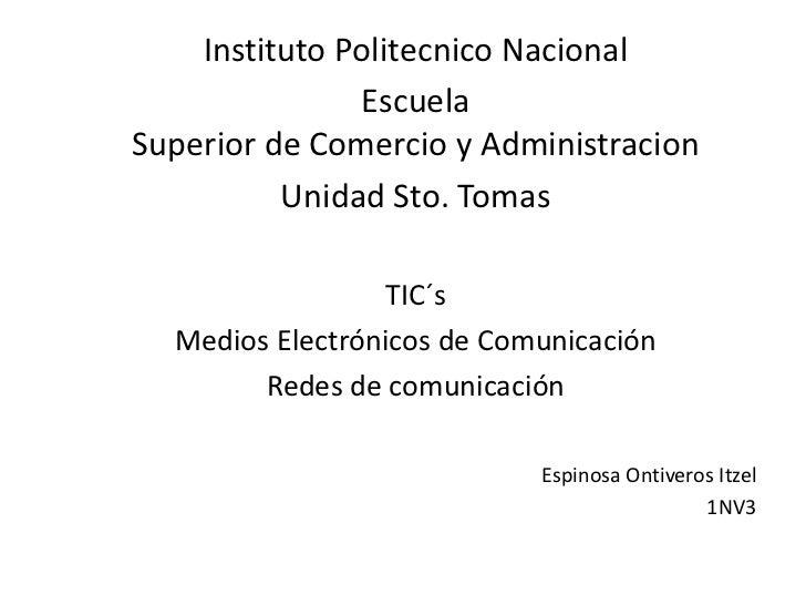 Instituto Politecnico Nacional <br />Escuela Superior de Comercio y Administracion<br />Unidad Sto. Tomas<br />TIC´s<br />...