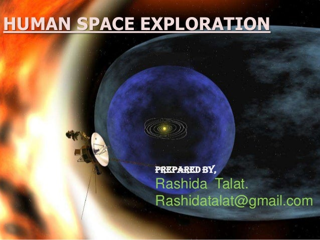 HUMAN SPACE EXPLORATIONPrepared by,Rashida Talat.Rashidatalat@gmail.com