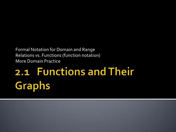 2.1   Functions and Their Graphs<br />Formal Notation for Domain and Range<br />Relations vs. Functions (function notation...