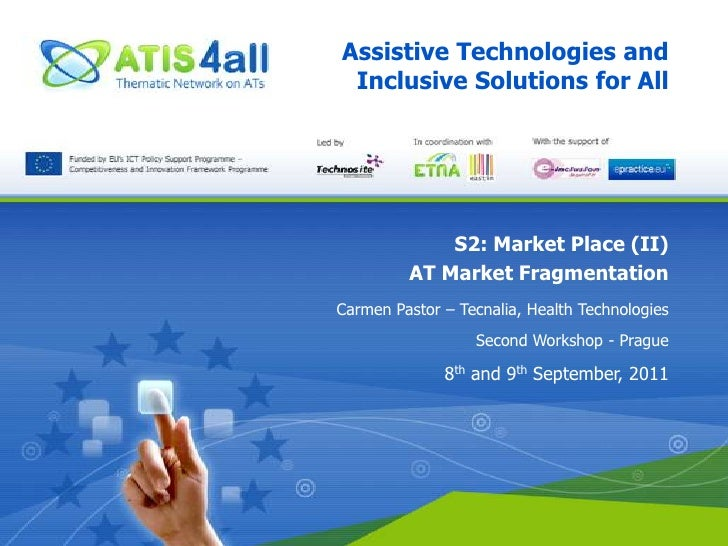Assistive Technologies and Inclusive Solutions for All<br />S2: Market Place (II)<br />AT Market Fragmentation<br />Carmen...
