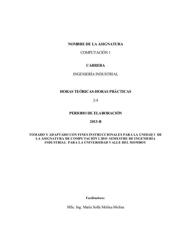 NOMBRE DE LA ASIGNATURACOMPUTACIÓN 1CARRERAINGENIERÍA INDUSTRIALHORAS TEÓRICAS-HORAS PRÁCTICAS2-4PERIODO DE ELABORACIÓN201...