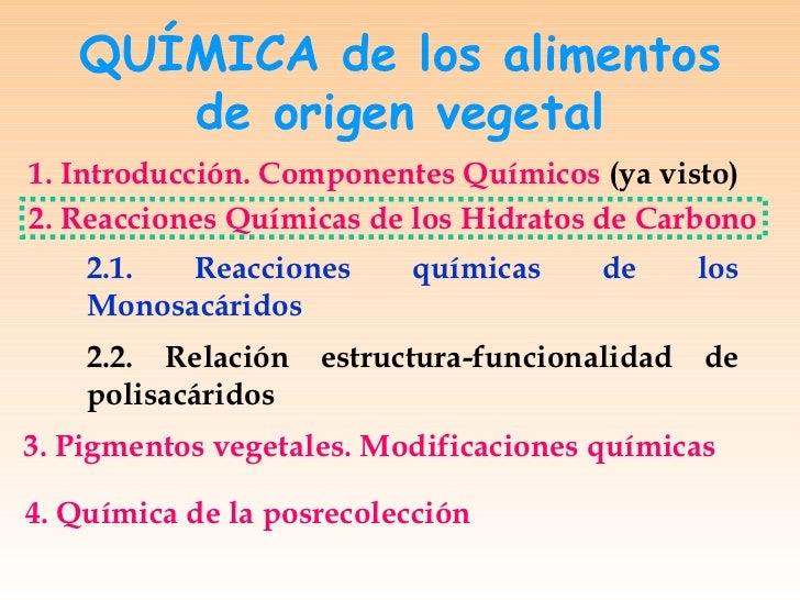 QUÍMICA de los alimentos de origen vegetal 1. Introducción. Componentes Químicos  (ya visto) 2. Reacciones Químicas de los...