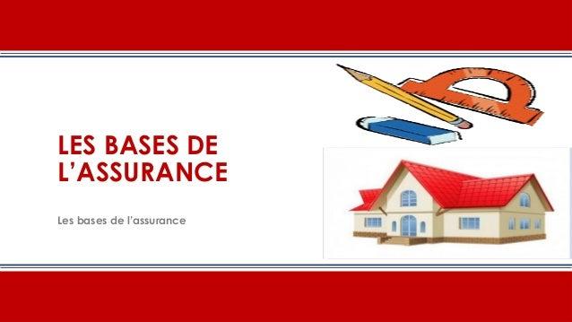 LES BASES DE L'ASSURANCE Les bases de l'assurance