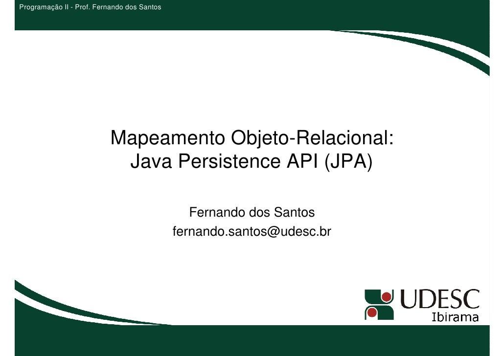 Programação II - Prof. Fernando dos Santos                          Mapeamento Objeto-Relacional:                         ...