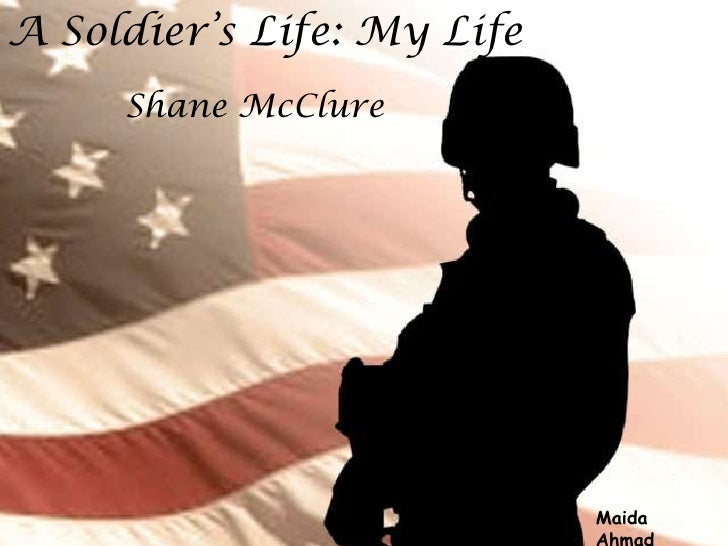 A Soldier's Life: My Life  <br />Shane McClure<br />Maida Ahmad<br />