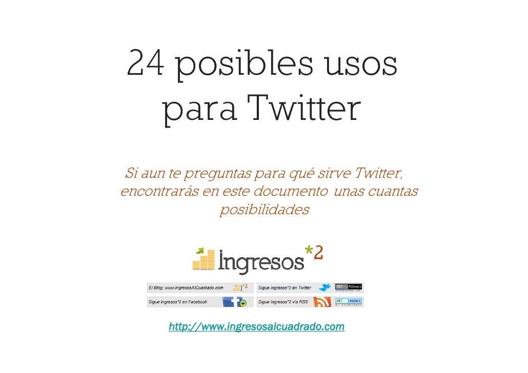24 posibles usos   para Twitter  Si aun te preguntas para qué sirve Twitter, encontrarás en este documento unas cuantas   ...