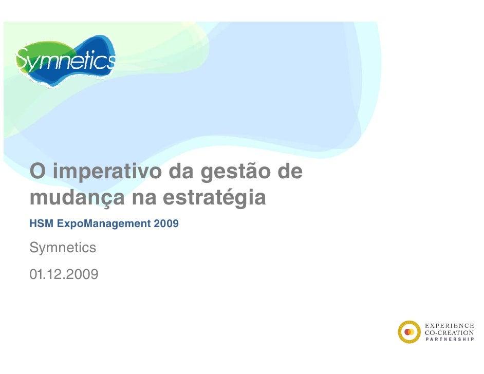 Oi  imperativo d gestão d         i da       ã de mudança na estratégia HSM ExpoManagement 2009  Symnetics 01.12.2009