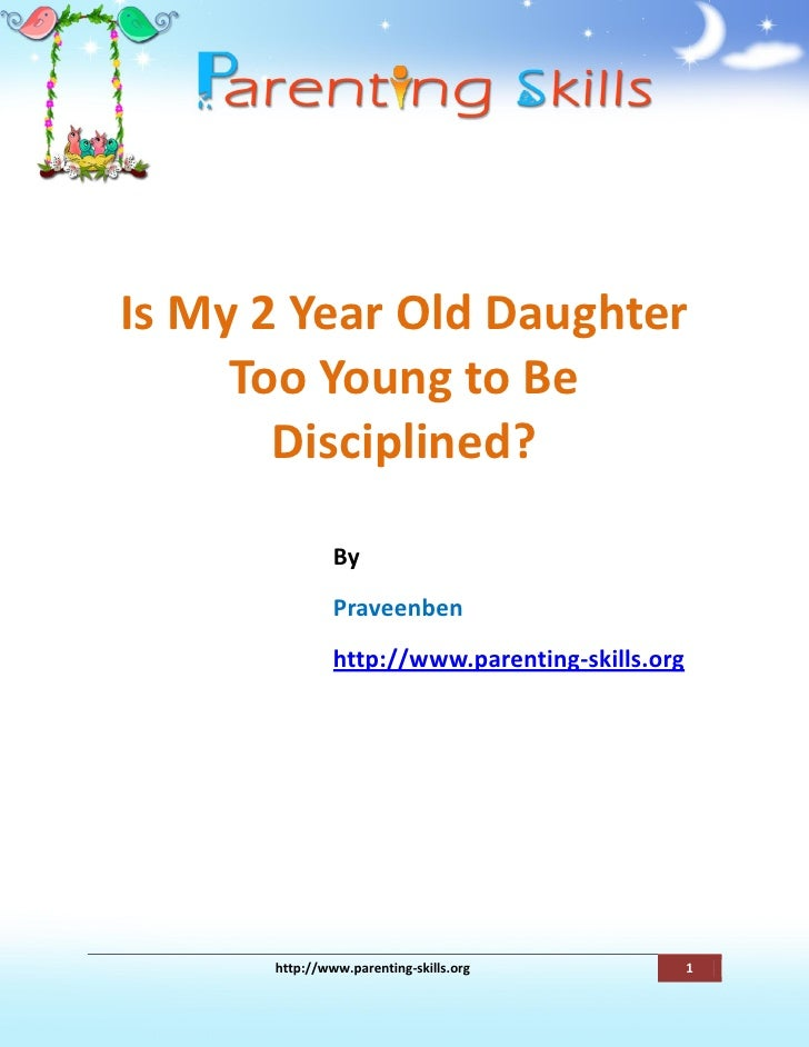 Is My 2 Year Old Daughter     Too Young to Be       Disciplined?               By               Praveenben               h...
