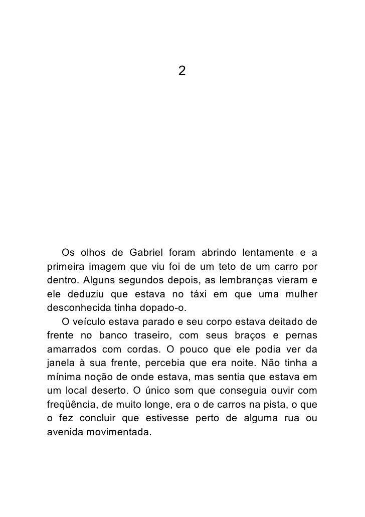 2   Os olhos de Gabriel foram abrindo lentamente e aprimeira imagem que viu foi de um teto de um carro pordentro. Alguns s...