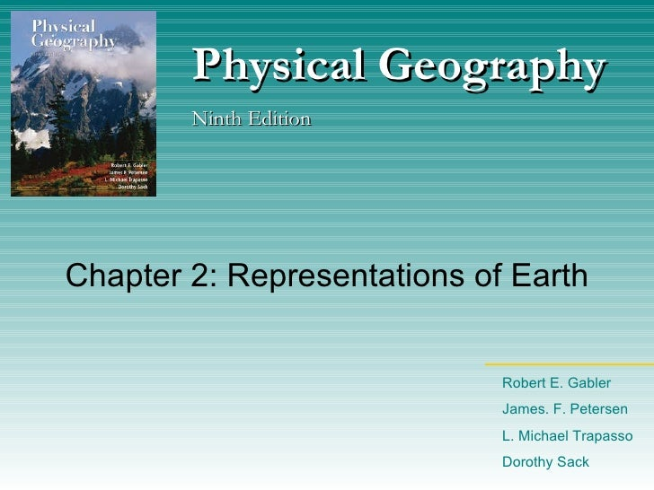 Chapter 2: Representations of Earth Physical Geography Ninth Edition Robert E. Gabler James. F. Petersen L. Michael Trapas...