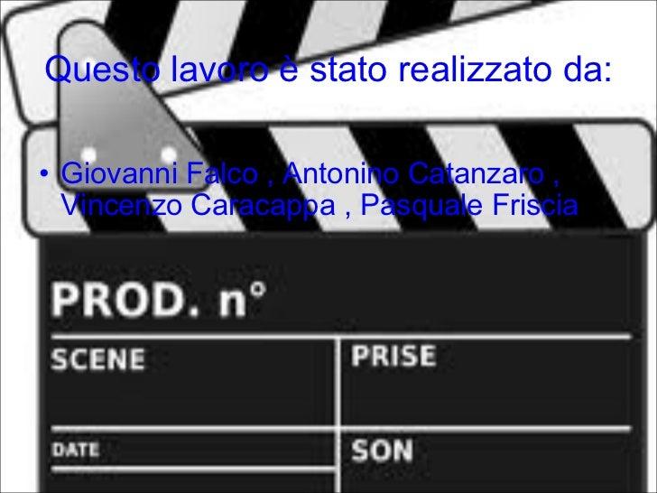 Questo lavoro è stato realizzato da: <ul><ul><li>Giovanni Falco , Antonino Catanzaro , Vincenzo Caracappa , Pasquale Frisc...