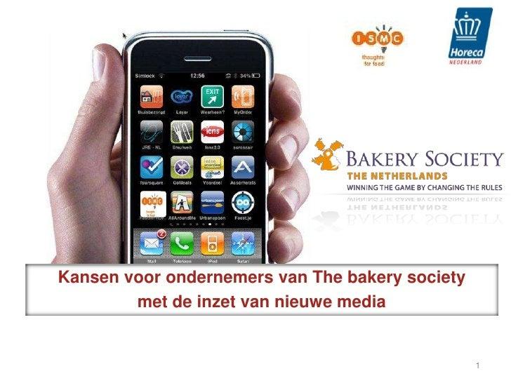 Kansen voor ondernemers van The bakery society        met de inzet van nieuwe media                                       ...
