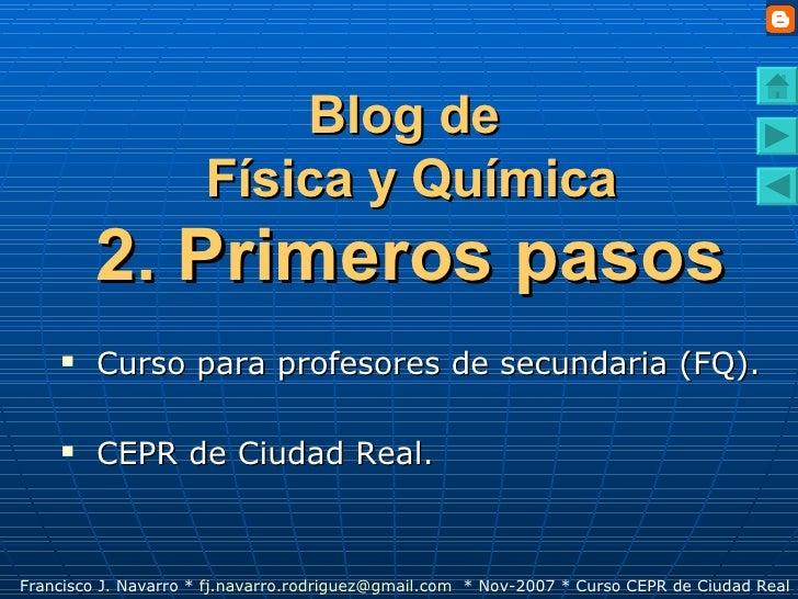 Blog de  Física y Química 2. Primeros pasos <ul><li>Curso para profesores de secundaria (FQ). </li></ul><ul><li>CEPR de Ci...