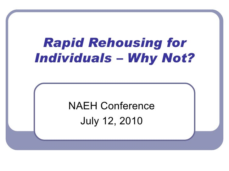 Rapid Rehousing for Individuals – Why Not? NAEH Conference July 12, 2010