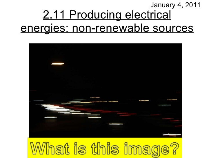 2.11 Producing electrical energies: non-renewable sources January 4, 2011