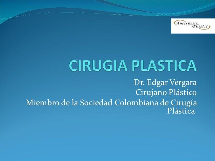 Dr. Edgar Vergara Cirujano Plástico Miembro de la Sociedad Colombiana de Cirugía Plástica