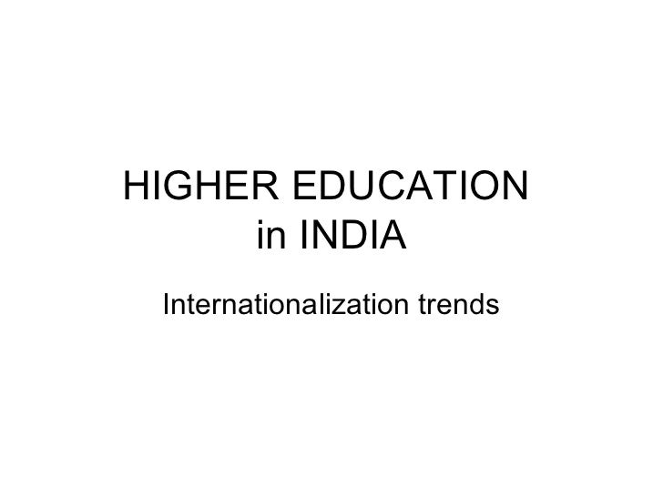 HIGHER EDUCATION     in INDIA Internationalization trends