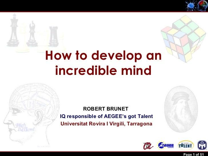 How to develop an                 incredible mind                           ROBERT BRUNET                  IQ responsible ...