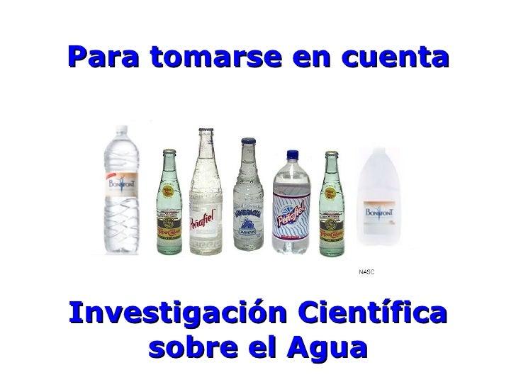 Para tomarse en cuenta Investigación Científica sobre el Agua