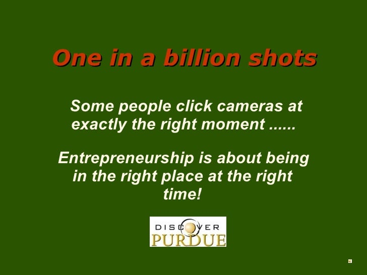 One in a billion shots Some people click cameras at exactly the right moment ...... Entrepreneurship is about being in the...