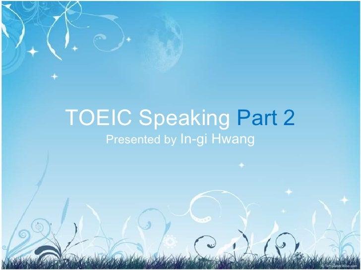 TOEIC Speaking Part 2   Presented by In-gi Hwang