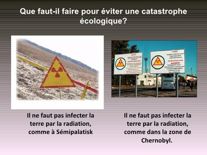 Que faut-il faire pour éviter une catastrophe                 écologique? Il ne faut pas infecter la   Il ne faut pas infe...