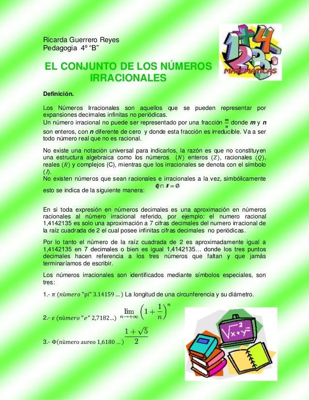 """Ricarda Guerrero ReyesPedagogia 4º """"B""""EL CONJUNTO DE LOS NÚMEROS       IRRACIONALESDefinición.Los Números Irracionales son..."""
